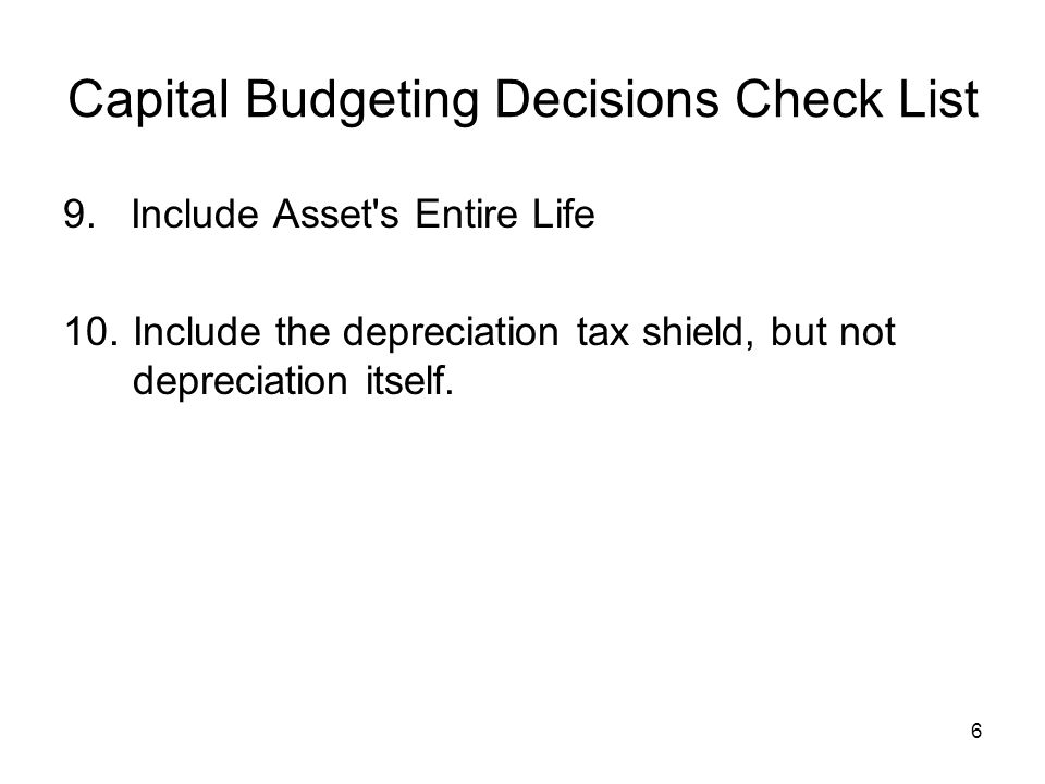 6 Capital Budgeting Decisions Check List 9.
