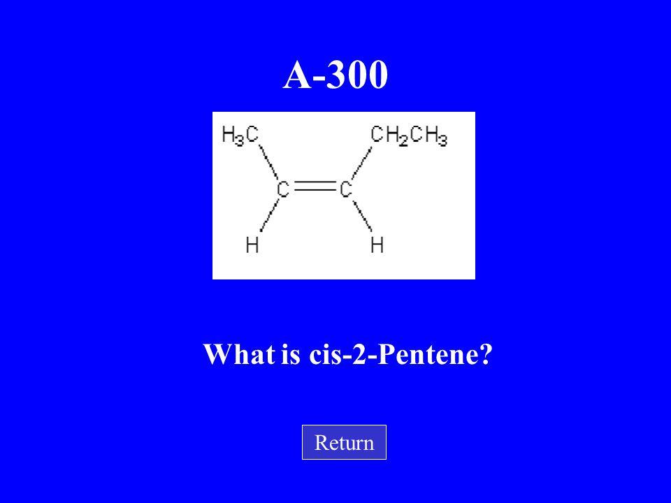 A-200 What is 2-Butyne? Return CH 3  CC H 3