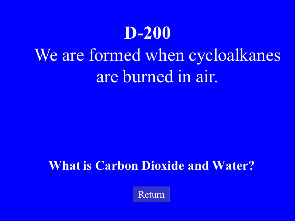 D-100 What is a pi bond? Return Add me to an Alkene and I will become an Alkyne. I am …..