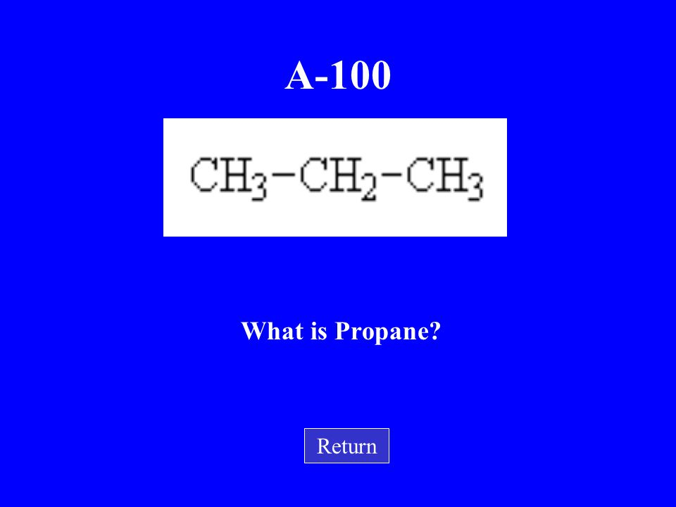 E-100 What is a cycloalkane? Return This is the compound formed when Alkanes form rings.
