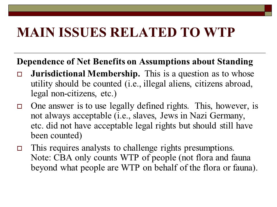MAIN ISSUES RELATED TO WTP Dependence of Net Benefits on Assumptions about Standing  Jurisdictional Membership.