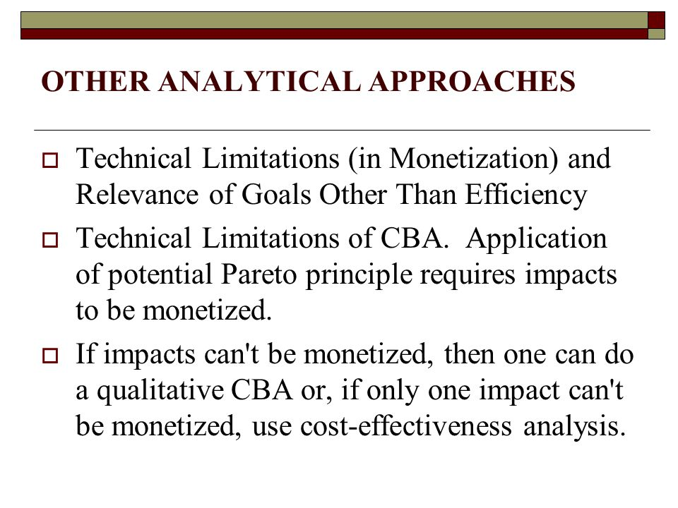 OTHER ANALYTICAL APPROACHES  Technical Limitations (in Monetization) and Relevance of Goals Other Than Efficiency  Technical Limitations of CBA.