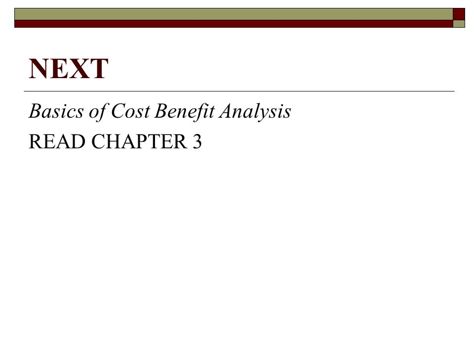 NEXT Basics of Cost Benefit Analysis READ CHAPTER 3