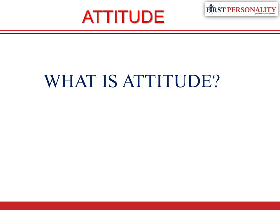 Attitude….A n attitude is the way you communicate your mood to others.