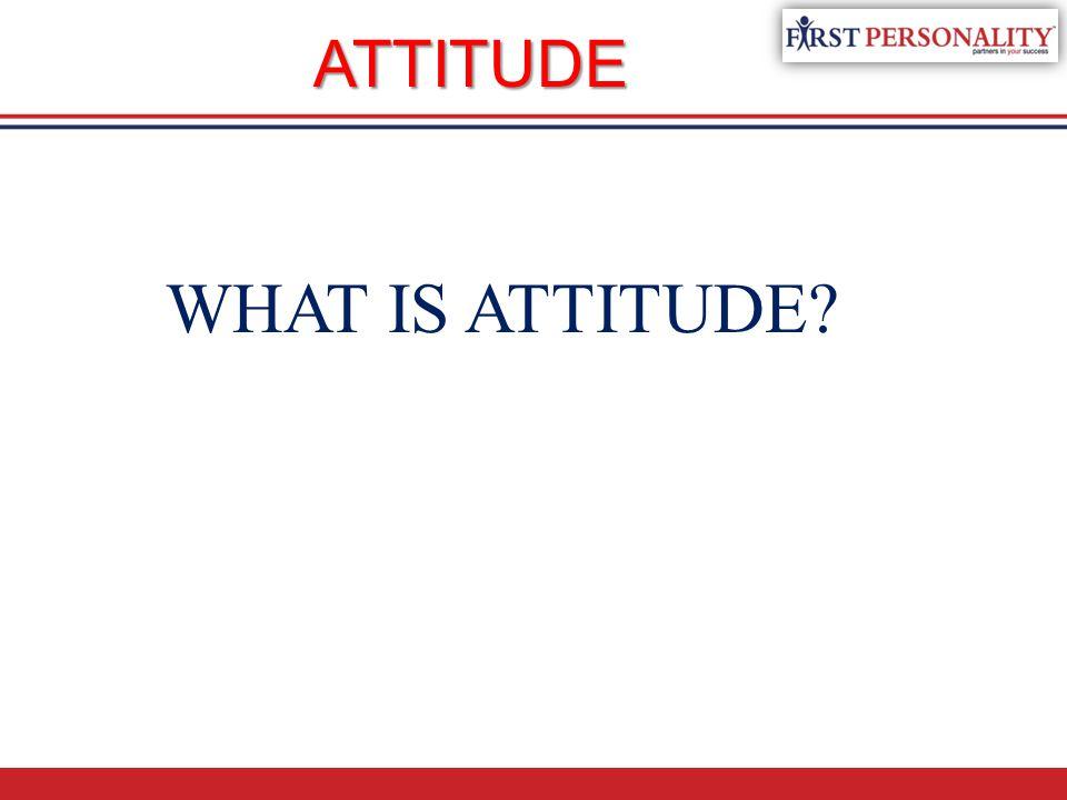 WHAT IS ATTITUDE? ATTITUDE