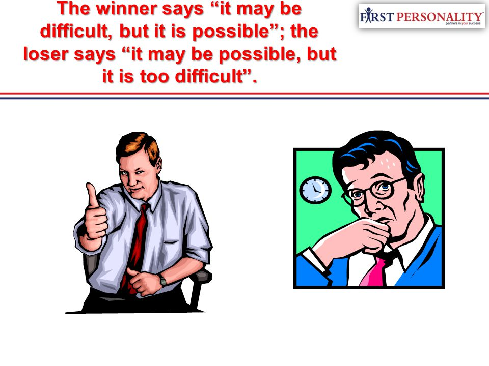 """The winner says """"it may be difficult, but it is possible""""; the loser says """"it may be possible, but it is too difficult""""."""