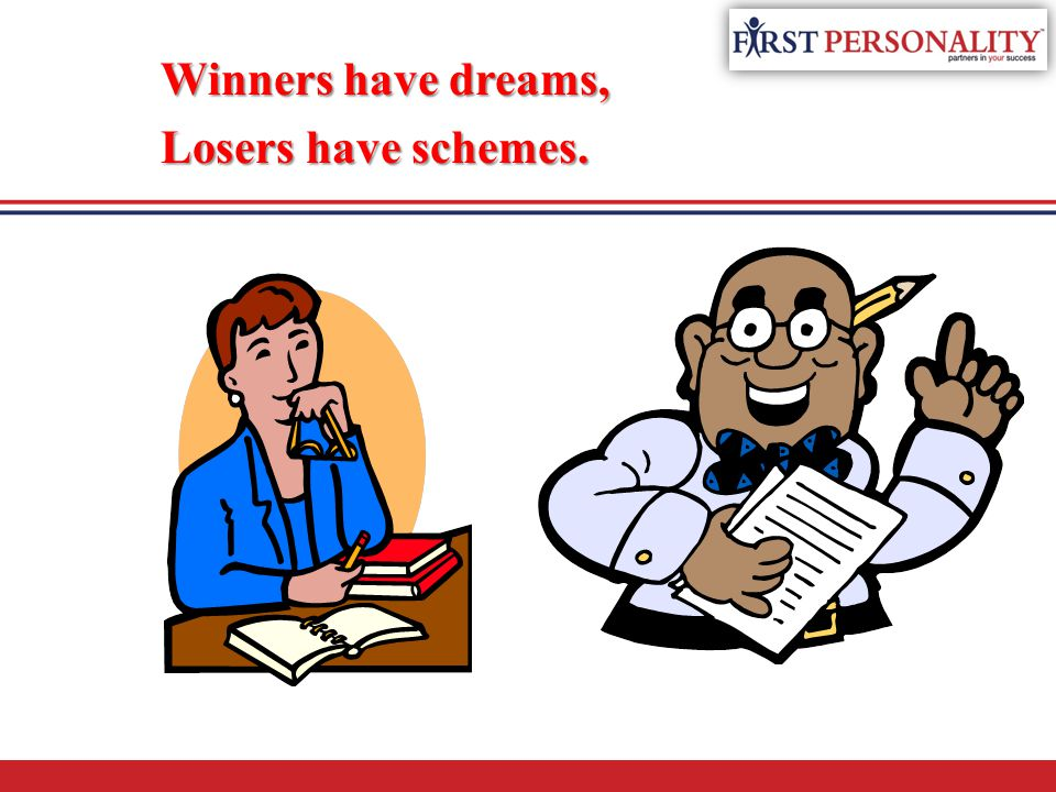 Winners have dreams, Losers have schemes. Losers have schemes.