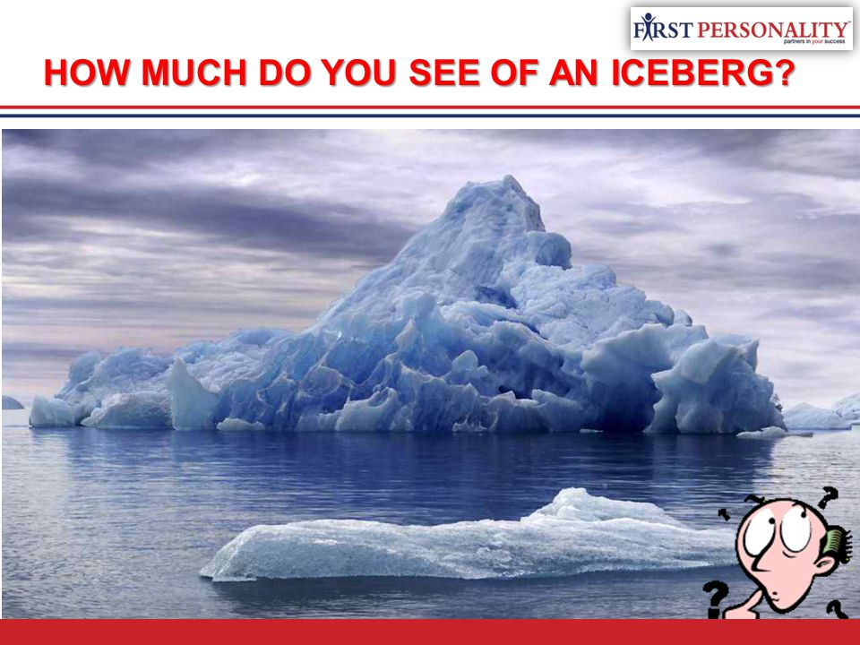 HOW MUCH DO YOU SEE OF AN ICEBERG?