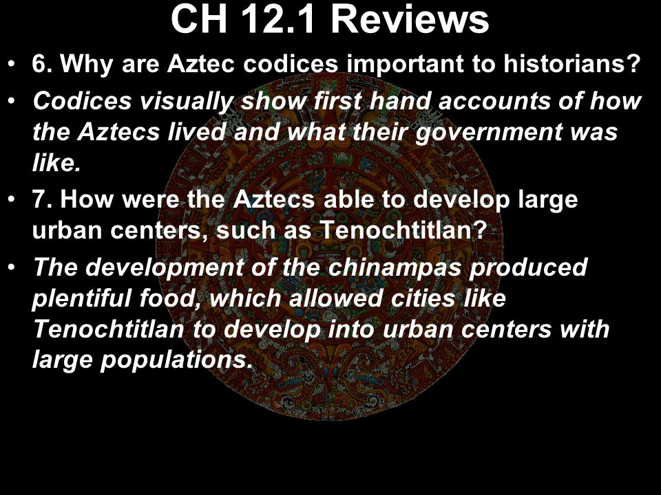 CH 12.1 Review 3. What challenges did the Aztecs face when they settled in the Valley of Mexico? When the Aztecs arrived, most of the good land was al