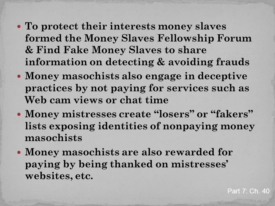 To protect their interests money slaves formed the Money Slaves Fellowship Forum & Find Fake Money Slaves to share information on detecting & avoiding