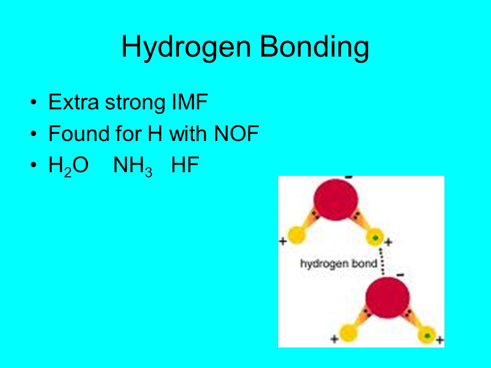 Hydrogen Bonding Extra strong IMF Found for H with NOF H 2 O NH 3 HF