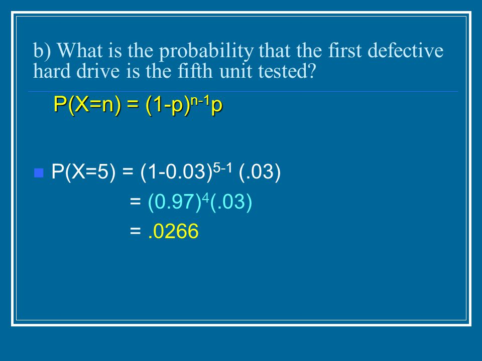 b) What is the probability that the first defective hard drive is the fifth unit tested.