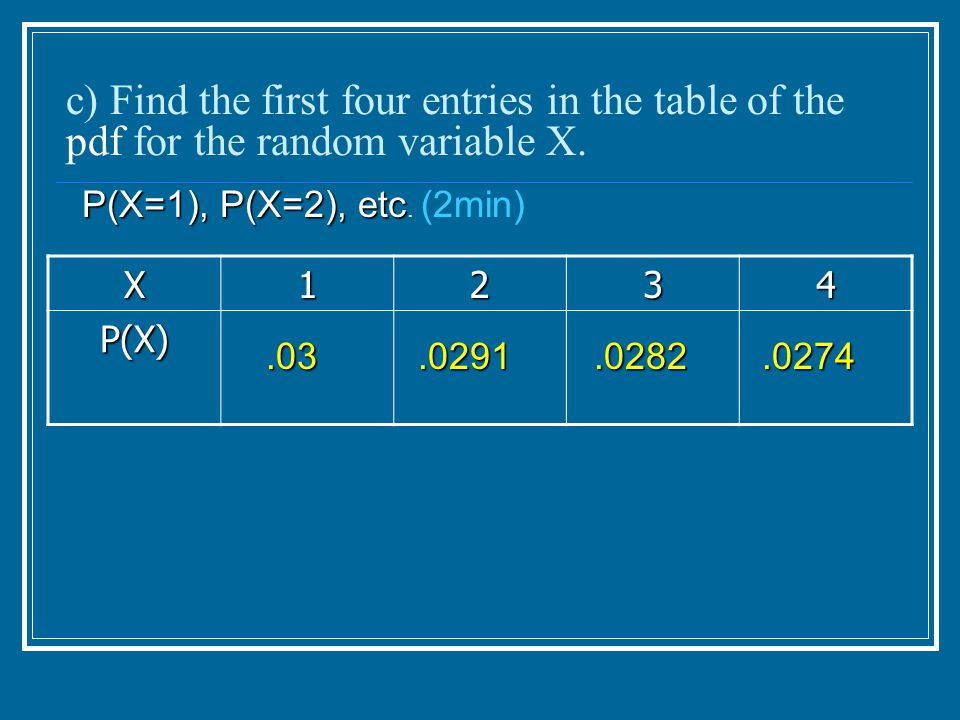 c) Find the first four entries in the table of the pdf for the random variable X.