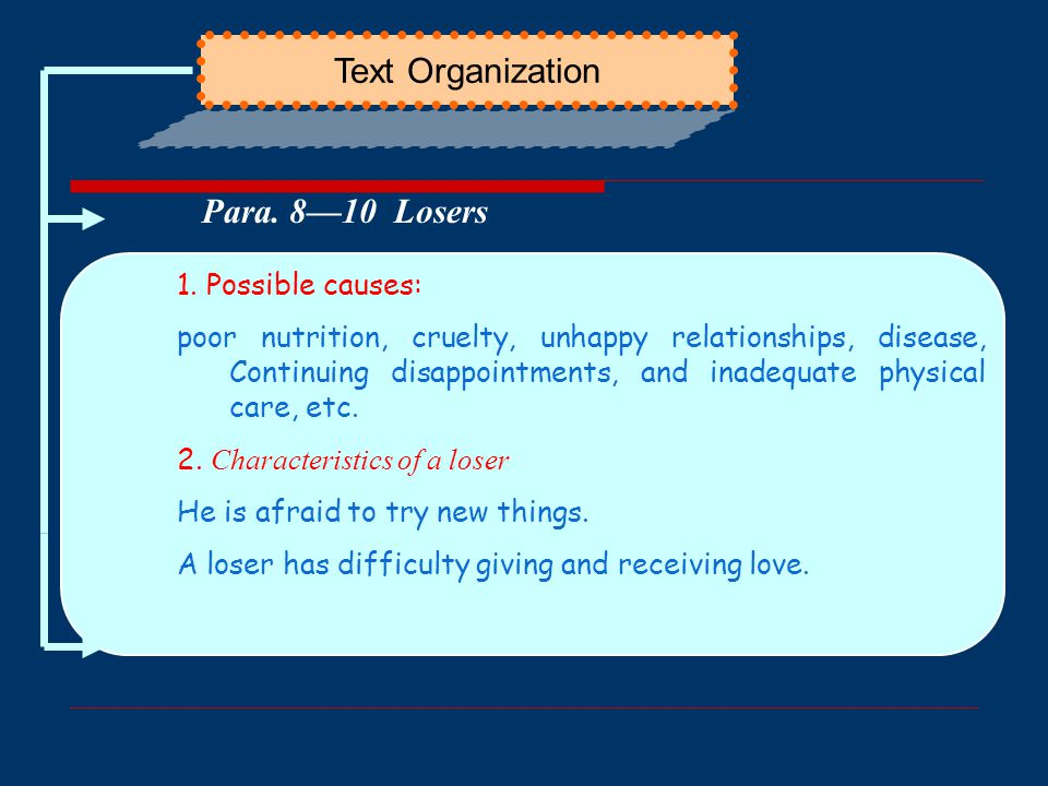 Text Organization Para. 8—10 Losers 1. Possible causes: poor nutrition, cruelty, unhappy relationships, disease, Continuing disappointments, and inade