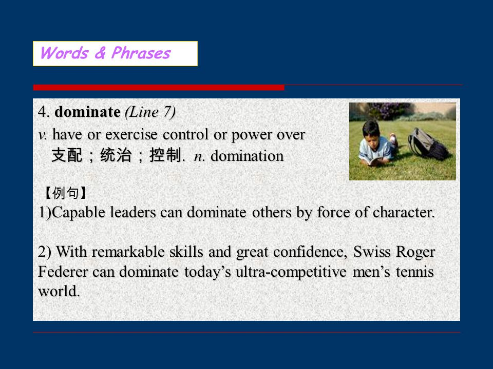 Words & Phrases 4. dominate (Line 7) v. have or exercise control or power over 支配;统治;控制.