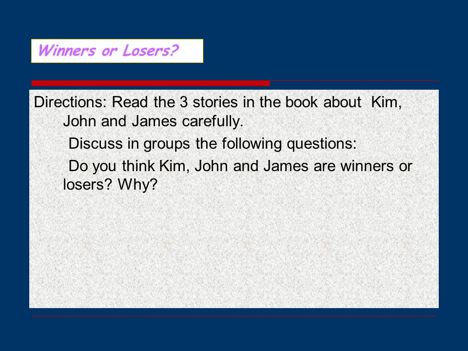 Directions: Read the 3 stories in the book about Kim, John and James carefully.