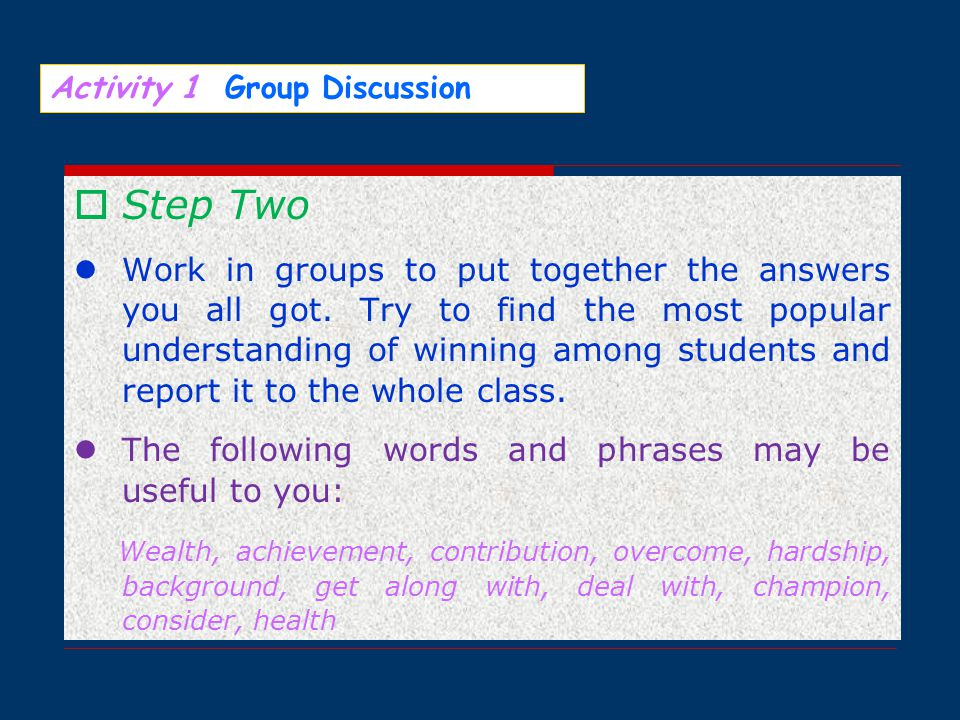 Activity 1 Group Discussion  Step Two Work in groups to put together the answers you all got.