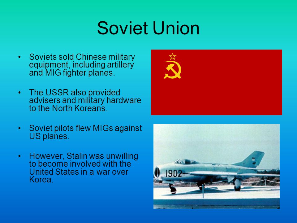 Soviet Union Soviets sold Chinese military equipment, including artillery and MIG fighter planes. The USSR also provided advisers and military hardwar