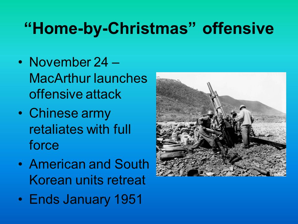 """""""Home-by-Christmas"""" offensive November 24 – MacArthur launches offensive attack Chinese army retaliates with full force American and South Korean unit"""