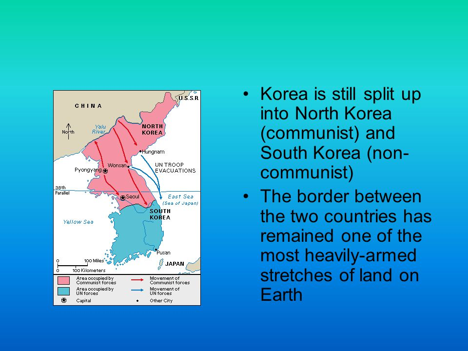 Korea is still split up into North Korea (communist) and South Korea (non- communist) The border between the two countries has remained one of the mos