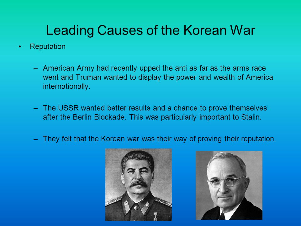 Leading Causes of the Korean War Support –The USA wanted to support Syngman Rhee because he was a democrat surrounded by communism –USA: supported South Korea.