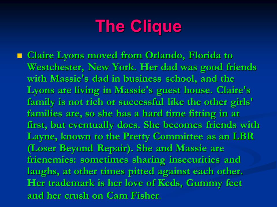 The Clique Claire Lyons moved from Orlando, Florida to Westchester, New York. Her dad was good friends with Massie's dad in business school, and the L