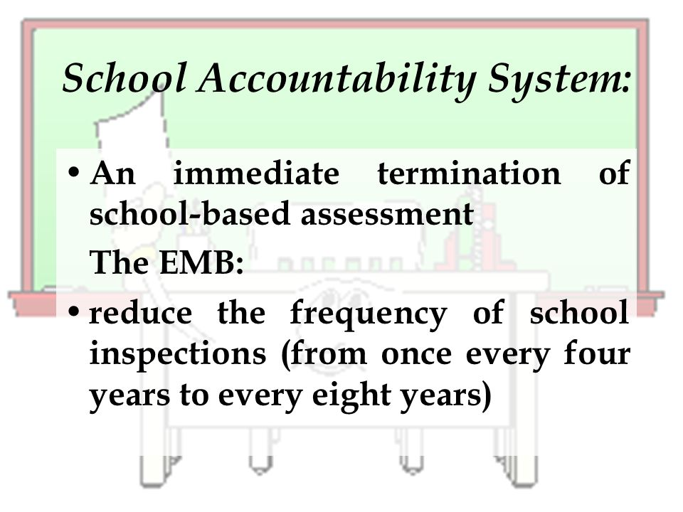 School Accountability System: An immediate termination of school-based assessment The EMB: reduce the frequency of school inspections (from once every four years to every eight years)