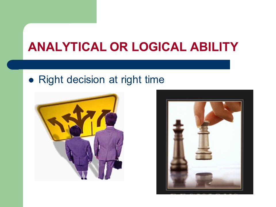 ANALYTICAL OR LOGICAL ABILITY Right decision at right time