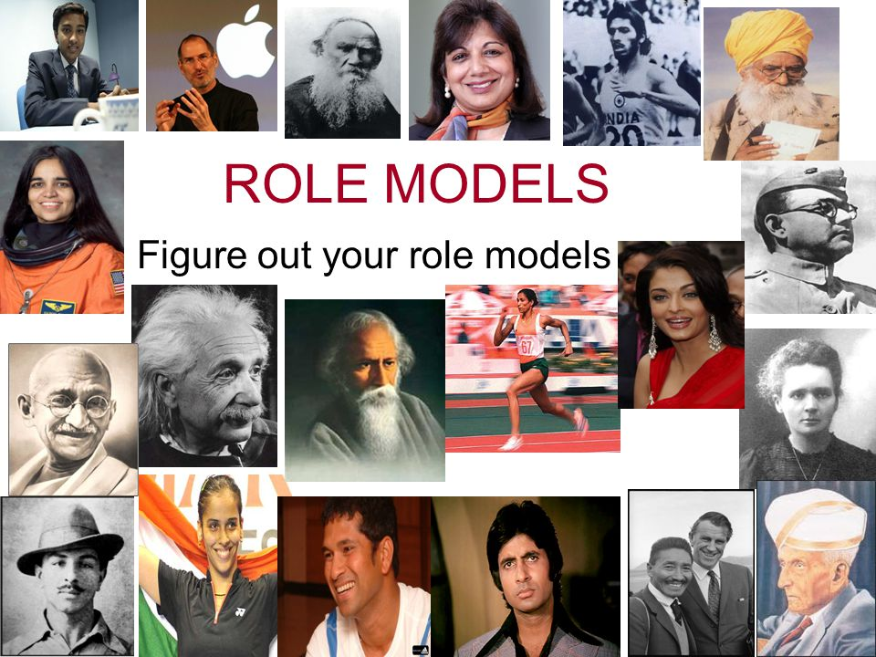 ROLE MODELS Figure out your role models