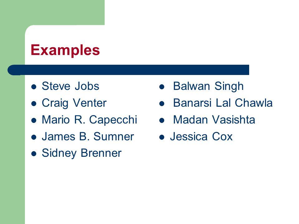 Examples Steve Jobs Craig Venter Mario R. Capecchi James B.