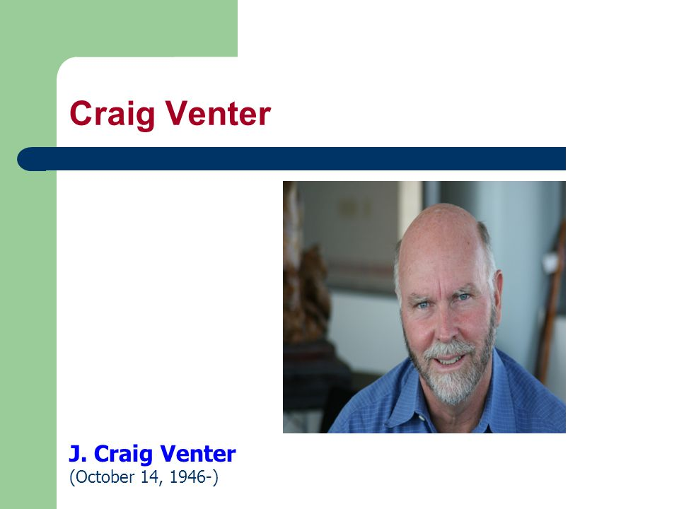 Craig Venter J. Craig Venter (October 14, 1946-)