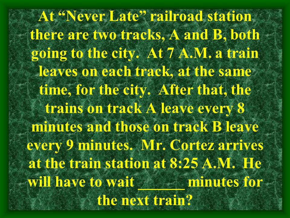 """At """"Never Late"""" railroad station there are two tracks, A and B, both going to the city. At 7 A.M. a train leaves on each track, at the same time, for"""
