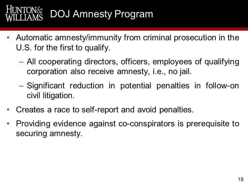 15 DOJ Amnesty Program Automatic amnesty/immunity from criminal prosecution in the U.S.