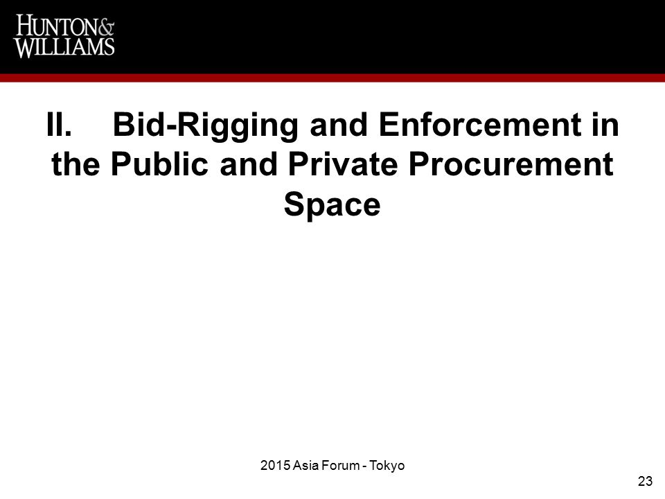 II.Bid-Rigging and Enforcement in the Public and Private Procurement Space 2015 Asia Forum - Tokyo 23