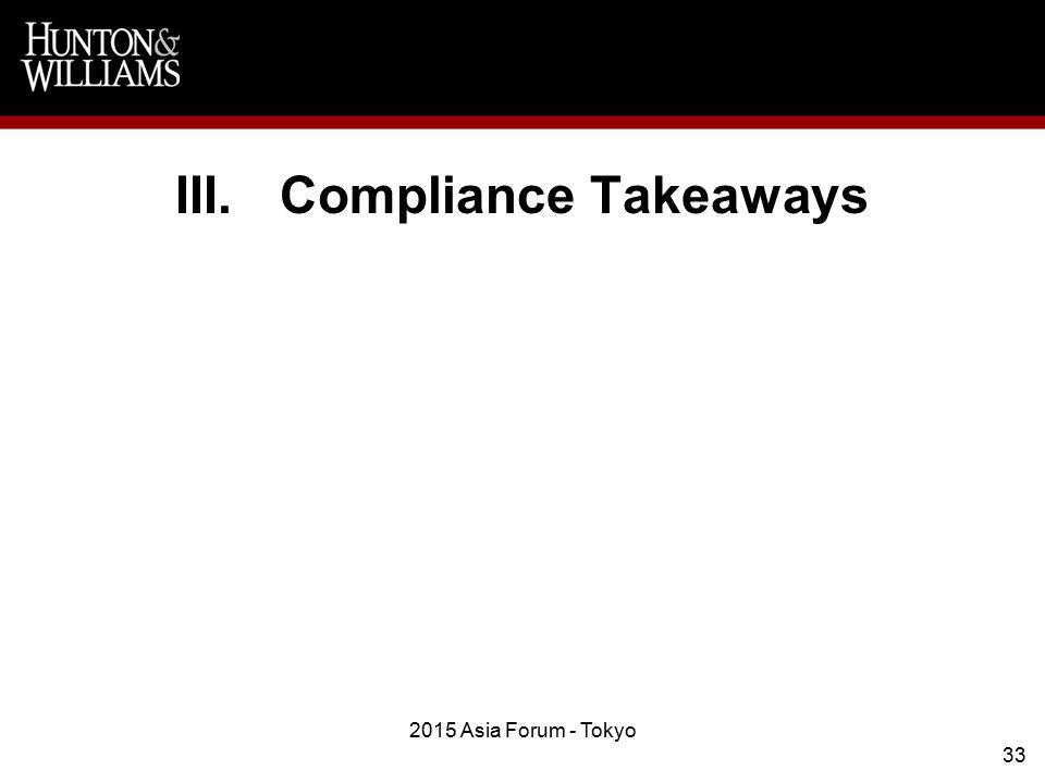III.Compliance Takeaways 2015 Asia Forum - Tokyo 33