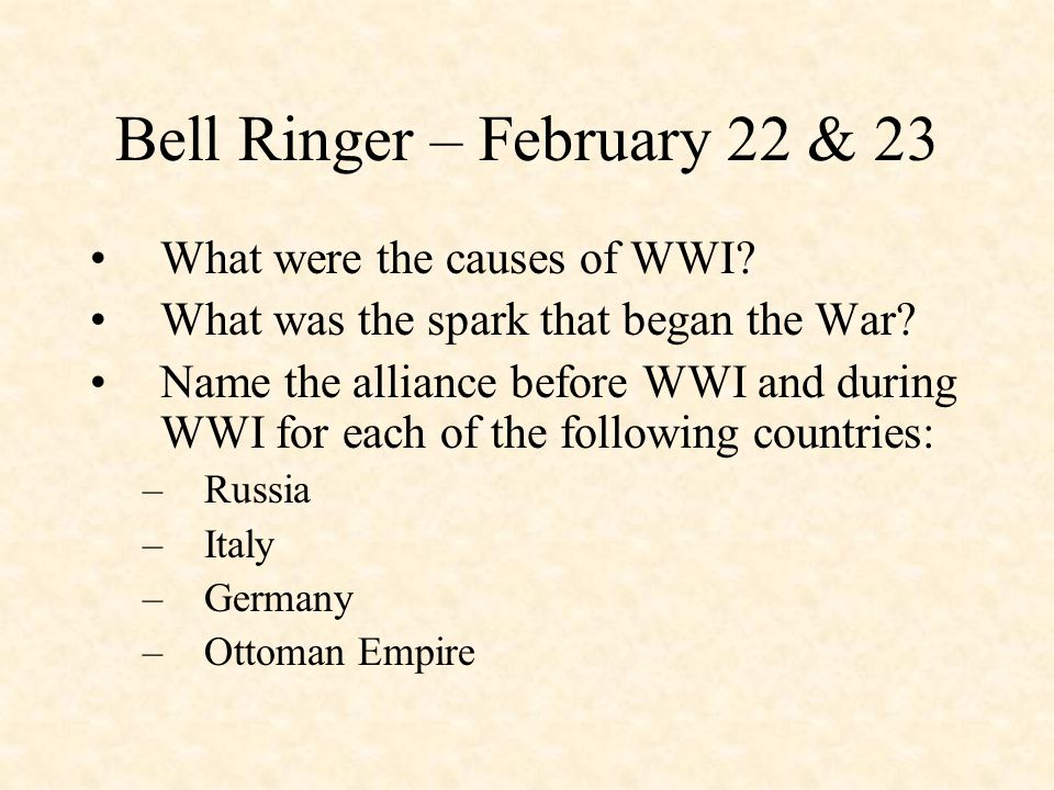 Bell Ringer – February 22 & 23 What were the causes of WWI.
