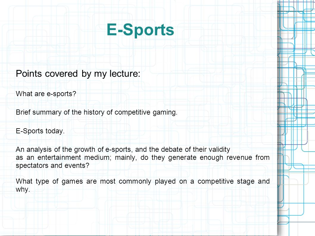 E-Sports Points covered by my lecture: What are e-sports.