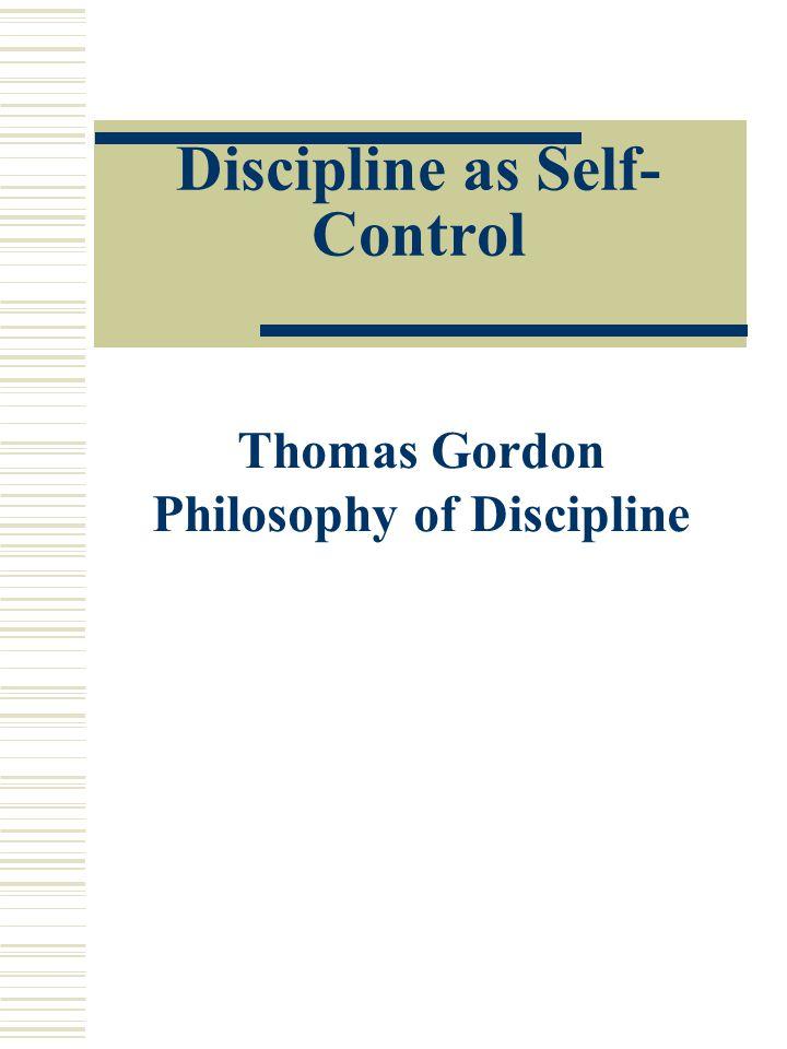 Discipline as Self- Control Thomas Gordon Philosophy of Discipline