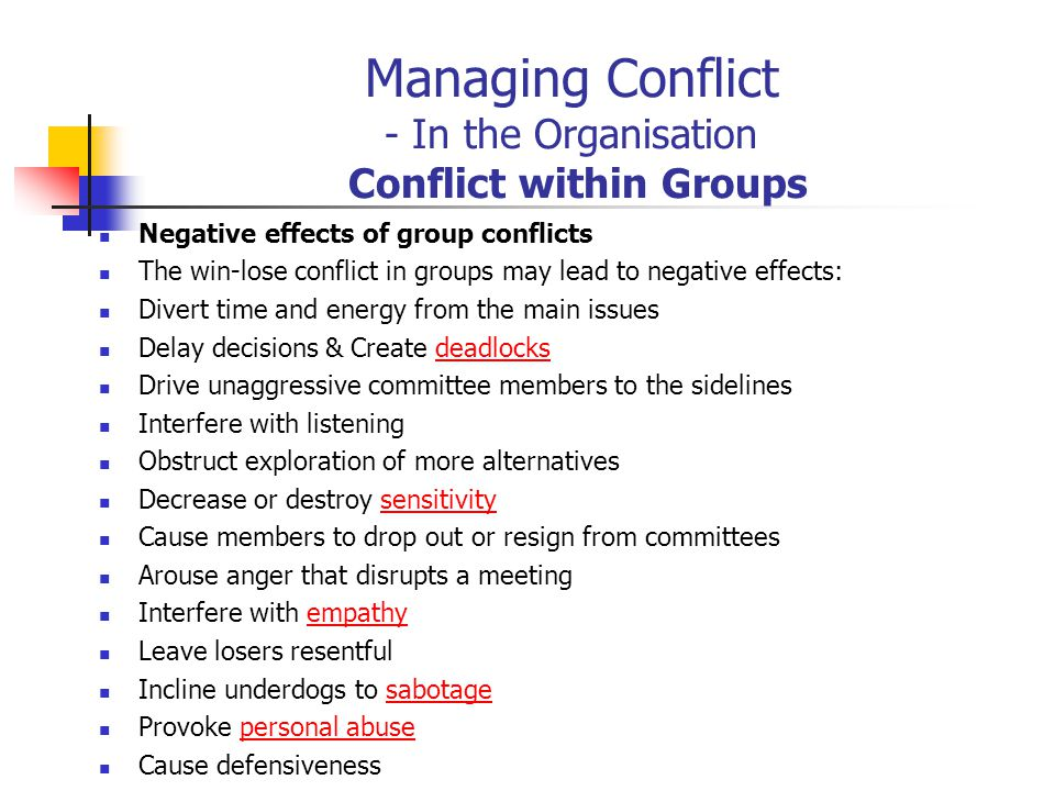 Managing Conflict - In the Organisation Conflict within Groups Negative effects of group conflicts The win-lose conflict in groups may lead to negativ