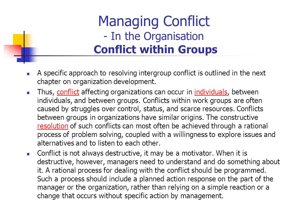 Managing Conflict - In the Organisation Conflict within Groups A specific approach to resolving intergroup conflict is outlined in the next chapter on