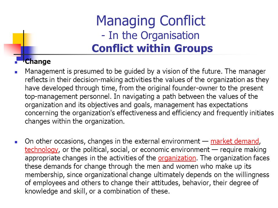 Managing Conflict - In the Organisation Conflict within Groups Change Management is presumed to be guided by a vision of the future. The manager refle