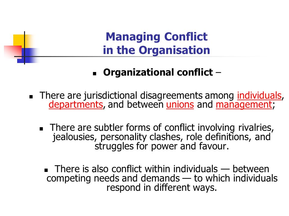 Managing Conflict in the Organisation Organizational conflict – There are jurisdictional disagreements among individuals, departments, and between uni