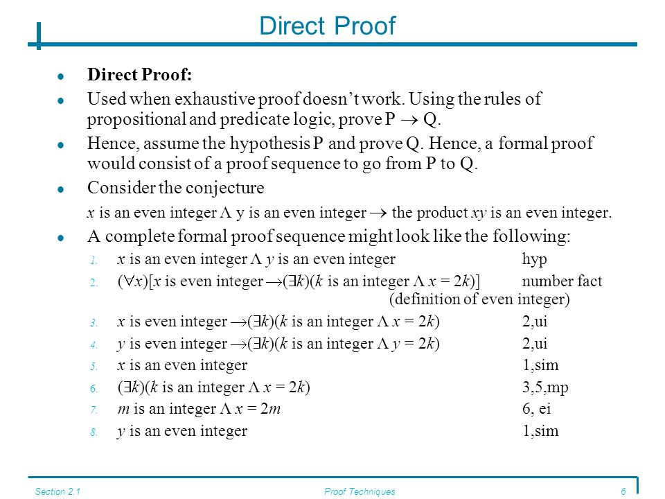 Section 2.1Proof Techniques6 Direct Proof Direct Proof: Used when exhaustive proof doesn't work.
