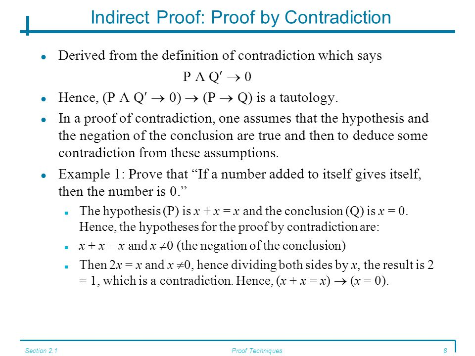 Section 2.1Proof Techniques8 Indirect Proof: Proof by Contradiction Derived from the definition of contradiction which says P Λ Q  0 Hence, (P Λ Q  0)  (P  Q) is a tautology.