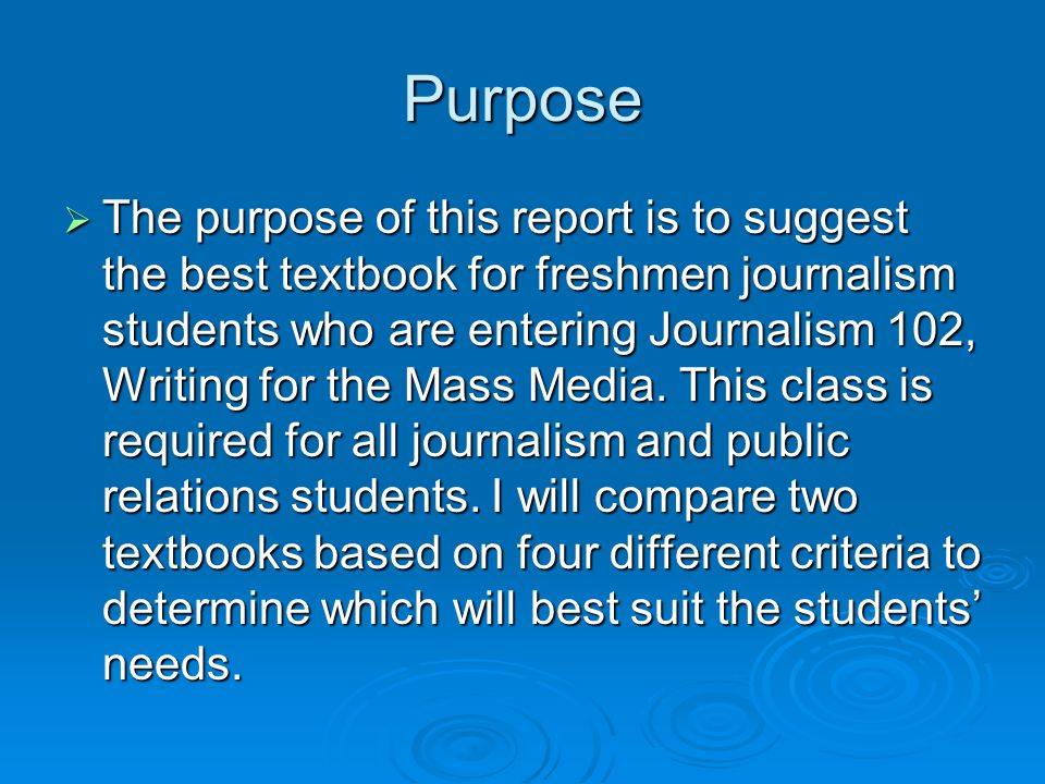 Criteria  Readability How well does the book flow, is it organized in a progressing manner, is the writing fit for a college freshmen course How well does the book flow, is it organized in a progressing manner, is the writing fit for a college freshmen course  Basic Concepts How to write as a journalist, ethics in journalism, how to write for different mediums, and what is the media environment How to write as a journalist, ethics in journalism, how to write for different mediums, and what is the media environment