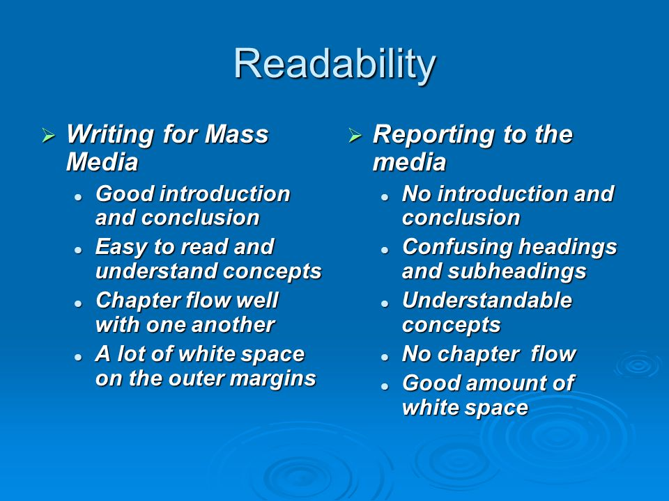 Basic Concepts  Writing for the Mass Media Explains writing techniques very well Explains writing techniques very well Mentions ethics within other chapters Mentions ethics within other chapters Gives precise explanations about writing for various mediums Gives precise explanations about writing for various mediums Explains news core values and explains the interviewing process Explains news core values and explains the interviewing process  Reporting to the Media Explains writing techniques very well Has an entire chapter devoted to ethics Gives garrulous explanations about writing for various mediums Explains only news core values
