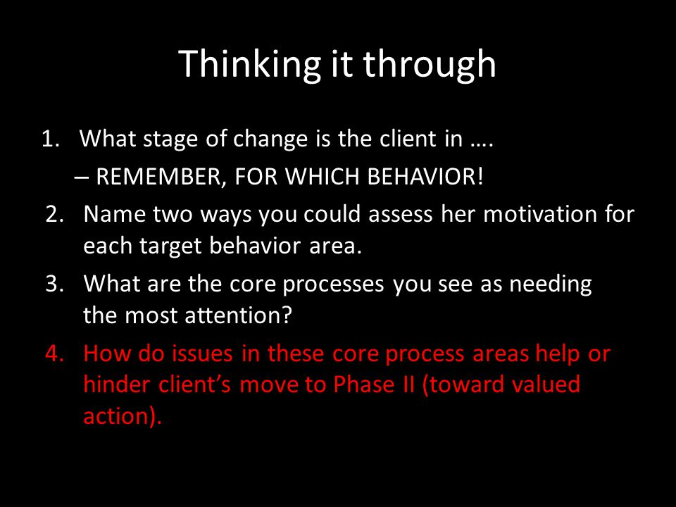 Thinking it through 1.What stage of change is the client in …. – REMEMBER, FOR WHICH BEHAVIOR! 2.Name two ways you could assess her motivation for eac