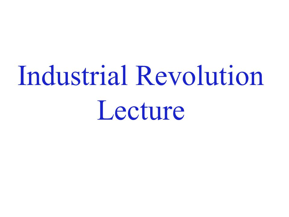 Industrial Revolution Lecture