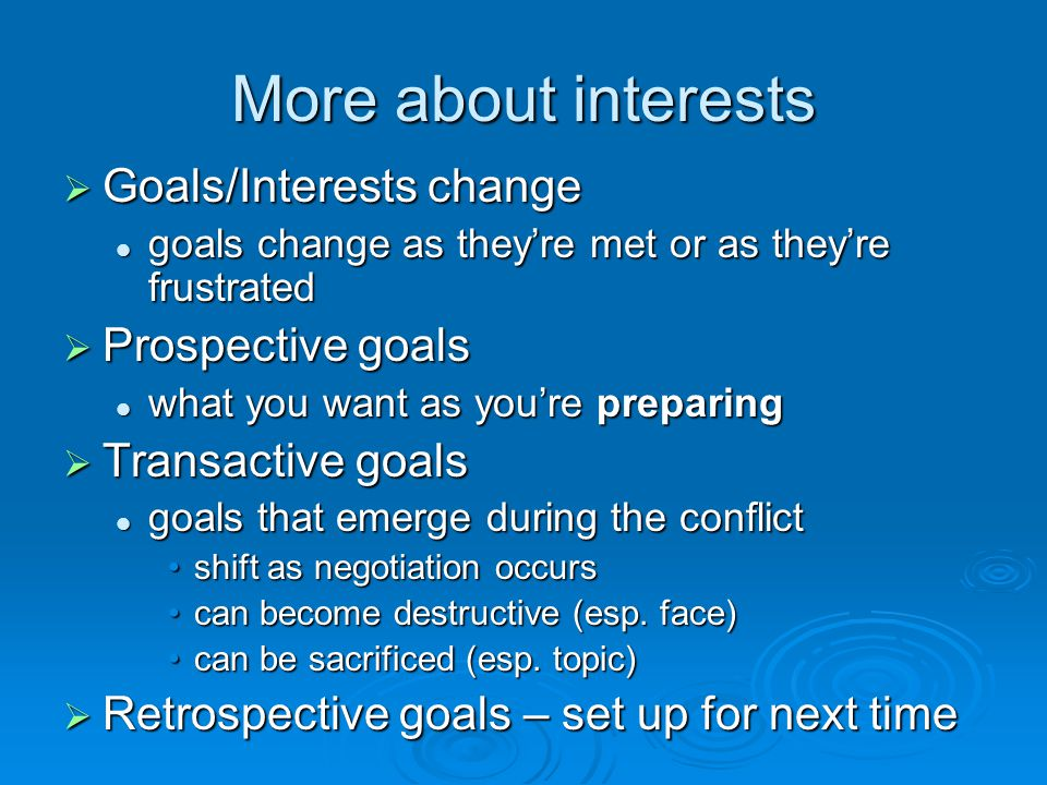 More about interests  Goals/Interests change goals change as they're met or as they're frustrated goals change as they're met or as they're frustrate