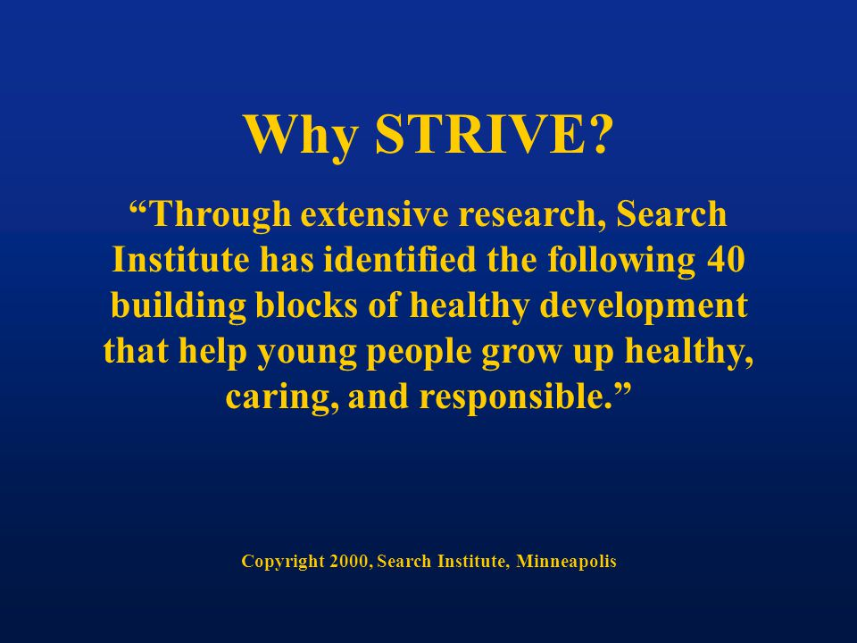 """Why STRIVE? """"Through extensive research, Search Institute has identified the following 40 building blocks of healthy development that help young peopl"""